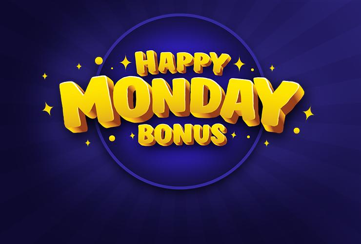 Happy Monday Bonus